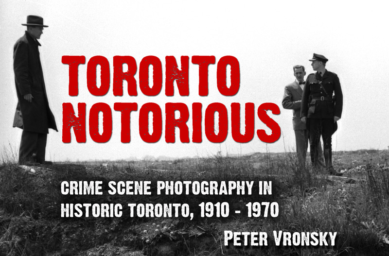 Toronto Notorious by Peter Vronsky